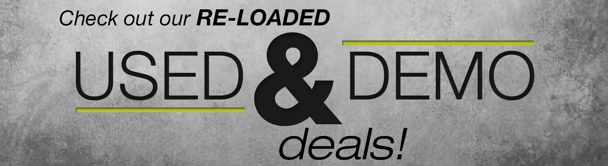 Check out our Used & Demo deals!